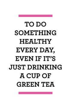 """To do something healthy every day, even if it's just drinking a cup of green tea. Click through for more New Year's resolutions you can actually complete this year. Instead of setting unachievable goals for yourself, try these """"mini resolutions"""" instead."""