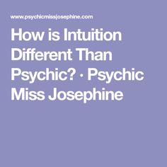 How is Intuition Different Than Psychic? · Psychic Miss Josephine