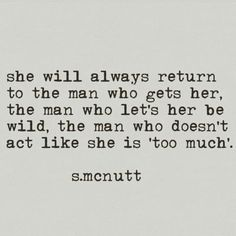 SHE will always return to the man who gets her, the man who let's her be wild, the man who doesn't act like she Poem Quotes, True Quotes, Words Quotes, Wise Words, Sayings, Qoutes, No Hope Quotes, Love Her Quotes, Young Love Quotes