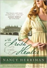 The Irish Healer by Nancy Herriman | Christian Fiction | When a cholera epidemic sweeps through London, Irish healer and accused murderer Rachel Dunne feels compelled to nurse the dying daughter of the enigmatic physician she has come to love. James Edmunds, wearied by the deaths of too many patients, has his own doubts about God's grace. Together, they will have to face their darkest fears ... and learn what it means to have real faith. | Find it at PCLS: http://catalog.popelibrary.org/pola...