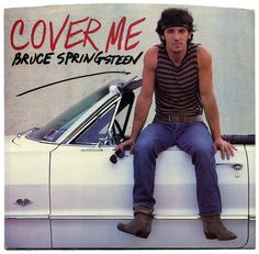 Cover Me b/w Jersey Girl.  Bruce Springsteen, Columbia Records/USA (1984)