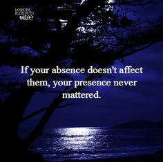 Lessons Learned in Life | Your absence.