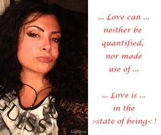 ... #Love can ... neither be quantified, nor maduse of ... #Love is ... in the >state of being< !