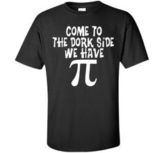 Come To The Dork Side - We Have Pi - Math T-ShirtFind out more at https://www.itee.shop/products/come-to-the-dork-side-we-have-pi-math-t-shirt-custom-ultra-cotton-2960 #tee #tshirt #named tshirt #hobbie tshirts #Come To The Dork Side - We Have Pi - Math T-Shirt