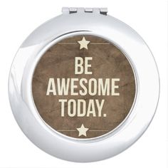 Be awesome today compact mirrors #mirror #beawesometoday #quote #zazzle
