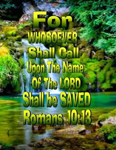 """for, """"Everyone who calls on the name of the Lord will be saved."""" - Romans 10:13 (NIV Bible)"""