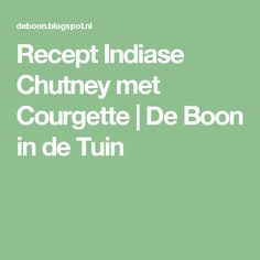 Recept Indiase Chutney met Courgette                    De Boon in de Tuin