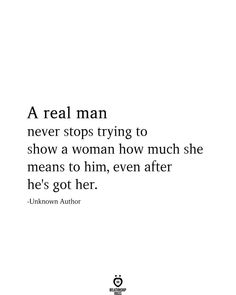 A real man never stops trying to show a woman how much she means to him, even after he's got her.  -Unknown Author Disney Love Quotes, Love Quotes Tumblr, Cute Couple Quotes, Cute Love Quotes, Stop Trying Quotes, Try Quotes, Meant To Be Quotes, Cute Relationship Quotes, Real Life Quotes