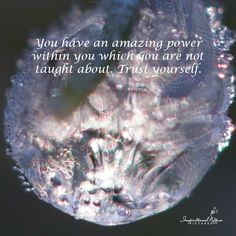 """""""You have an amazing power within you which you are not taught about. Trust yourself."""""""