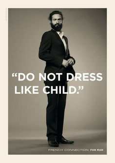 """Do not dress like child."""