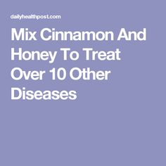Mix Cinnamon And Honey To Treat Over 10 Other Diseases