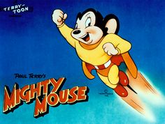 mighty mouse: He was my childhood hero; I realize now that it was an opera in cartoon form. for giving me a love for classic music at age Bugs Bunny and Elmer Fudd did their share as well, but no one will ever surpass my Mighty Mouse! Funny Cartoon Pictures, Cartoon Photo, Cartoon Cartoon, Vintage Cartoon, Cartoon Characters, Vintage Tv, Superhero Characters, Saturday Morning Cartoons 80s, Old School Cartoons