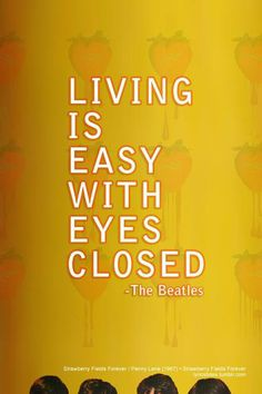 Living is easy with eyes closed....