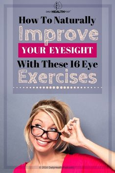 How To Naturally Improve Your Eyesight With These 16 Eye Exercises #eyeexercises #ImproveEyesight #naturaleyeexercises