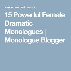 15 Powerful Female Dramatic Monologues | Monologue Blogger