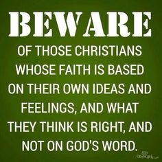 Beware of the Christians who base their faith on their own ideas without doing adequate research or without quoting Bible verses ACCURATELY to back themselves up. Bible Scriptures, Bible Quotes, Me Quotes, Gospel Quotes, Gemini Quotes, Prayer Quotes, Famous Quotes, Funny Quotes, The Words