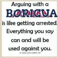 Lol very true. Arguing with a Boricua is like getting arrested. Everything you say can and will be sued against you. Puerto Rican Memes, Puerto Rican Recipes, Deep Relationship Quotes, Secret Crush Quotes, Shutter Island, Inspirational Artwork, Mackinac Island, Puerto Rico Pictures, True Love