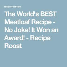 The World's BEST Meatloaf Recipe - No Joke! It Won an Award! - Recipe Roost