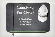 Coaching for Christ - 3 Simple Ways to Let Your Light Shine. Great advice!
