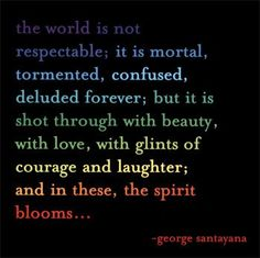 quote by George Santayana Great Quotes, Quotes To Live By, Me Quotes, Inspirational Quotes, Quotable Quotes, George Santayana, Quote Of The Week, Beauty Quotes, Love Words