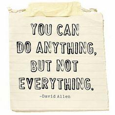 Puedes hacer cualquier cosa...pero no todas las cosas.    Necesito recordarlo...