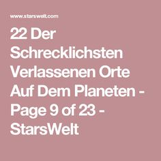 22 Der Schrecklichsten Verlassenen Orte Auf Dem Planeten - Page 9 of 23 - StarsWelt