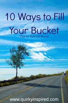 Tired? Burnt out? Check out 10 ways to fill your bucket. Real tips for real life moms