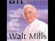 Heaven Will Be My Home - Walt Mills - YouTube