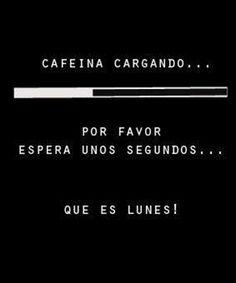 Cafeína cargando... Por favor espera unos segundos... ¡Que es #Lunes! #Citas #Frases @Fovibook Fotógrafo Profesional