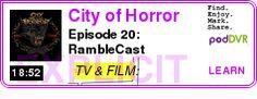 #TV #PODCAST  City of Horror    Episode 20: RambleCast    LISTEN...  http://podDVR.COM/?c=158d49f0-03d0-06d4-4cef-7ff8b3ec7b87