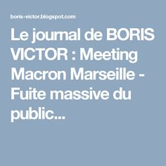Le journal de BORIS VICTOR : Meeting Macron Marseille - Fuite massive du public...