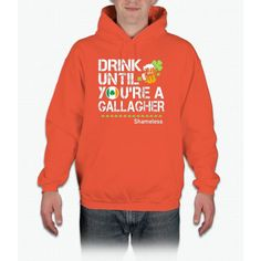 Drink Until You're a Gallagher Shameless - St Patrick's Day Shirt Hoodie