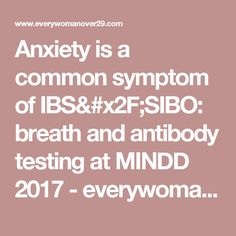 Anxiety is a common symptom of IBS/SIBO: breath and antibody testing at MINDD 2017 - Small Intestine Bacterial Overgrowth, Leaky Gut Syndrome, Mental Issues, Ibs, Breathe, Anxiety, Stress