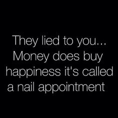 They lied to you. Money DOES buy happi. They lied to you… Money DOES buy happiness it's called a Give us a call to set up your Pedicure, Manicure, Gel Polish, Full set or fill. Also, make an appt. with our app: www. Manicure Quotes, Nail Polish Quotes, Nail Quotes, Gel Polish, Brow Quotes, Tech Quotes, Funny Quotes, Spa Quotes, Post Quotes