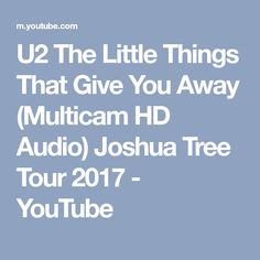 U2 The Little Things That Give You Away (Multicam HD Audio) Joshua Tree Tour 2017 - YouTube