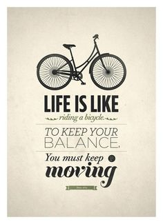 Original Albert Einstein quote art life is like riding a bicycle. To keep your balance, you must keep moving. This is my favorite quote, to motivated my everyday life, keep moving. Typography Quotes, Typography Poster, Typography Design, Creative Typography, Lettering, Typography Wallpaper, Great Quotes, Quotes To Live By, Inspirational Quotes