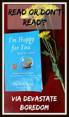 """Part of my READ or DON'T Read series, I review I'm Happy For You (Sort of... Not Really) by Kay Wills Wyma.  This self-improvement, Christian, faith - based memoir discusses the """"comparison culture"""" that can lead to insecurity, frustration, and a loss of joy... but thankfully, we're not stuck in that place! via Devastate Boredom"""