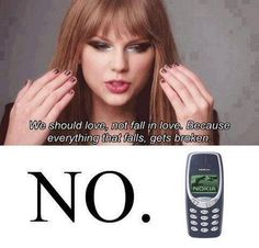 Not everything that falls gets broken, Taylor. Have you met Nokia?