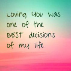 amarte fue una de las mejores decisiones de mi vida,