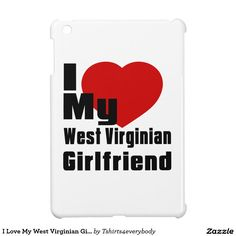 I Love My West Virginian Girlfriend Cover For The iPad Mini
