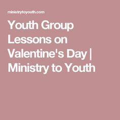 Youth Group Lessons on Valentine's Day | Ministry to Youth