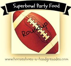 #SuperBowl Party Food Roundup - Horseshoes & Hand Grenades