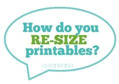 Make those printable fit with these tips. How do you resize printables? Step by Step instructions - Clean Mama