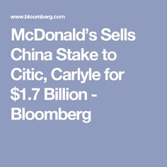 McDonald's Sells China Stake to Citic, Carlyle for $1.7 Billion - Bloomberg