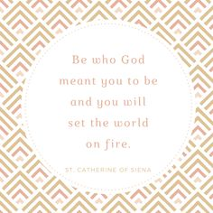Be who God meant you to be and you will set the world on fire. St. Catherine of Siena- #CatholicQuotes #ProjectVicki