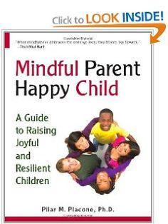 Mindful Parent Happy Child: A Guide To Raising Joyful and Resilient Children: Pilar Placone: 9780615358789: Amazon.com: Books