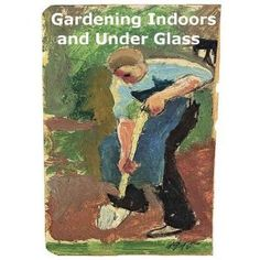 http://p-interest.in/redirector.php?p=B007OAS8NU  Gardening Indoors and Under Glass: A Practical Guide To The Planting, Care And Propagation Of House Plants, And To The Construction And Management Of Hotbed,Coldframe And Small Greenhouse(Illustrated) (Kindle Edition)