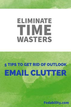 You can be more effective in managing email! 5 tips to remove the clutter from email. Don't waste time filing emails or searching through Outlook.