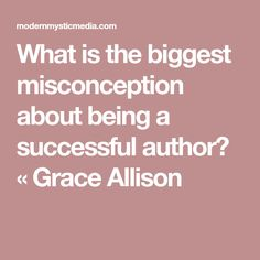 What is the biggest misconception about being a successful author? « Grace Allison