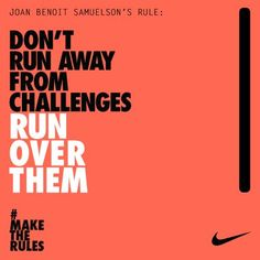Don't run away from challenges, run over them